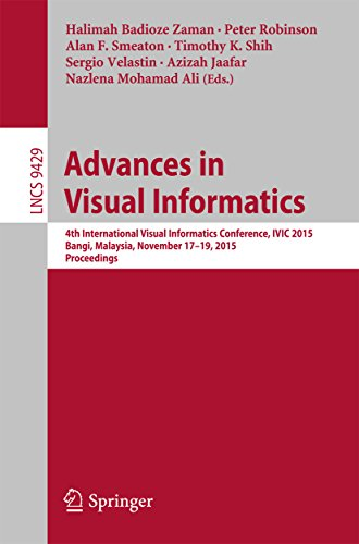 Advances in Visual Informatics: 4th International Visual Informatics Conference, IVIC 2015, Bangi, Malaysia, November 17-19, 2015, Proceedings (Lecture Notes in Computer - Website Malaysia