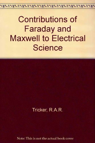 Contributions of Faraday and Maxwell to Electrical Science
