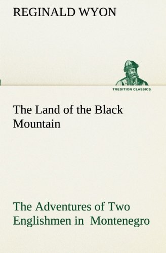 The Land of the Black Mountain The Adventures of Two Englishmen in  Montenegro (TREDITION CLASSICS) pdf