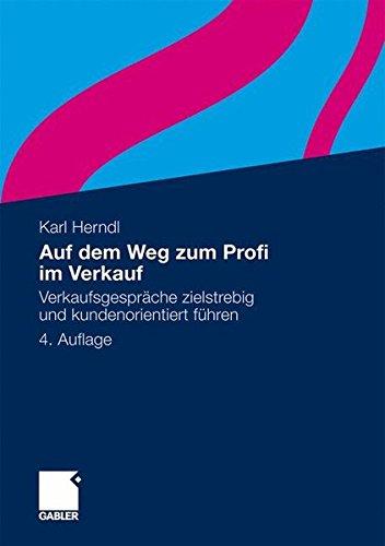 Auf dem Weg zum Profi im Verkauf: Verkaufsgespräche zielstrebig und kundenorientiert führen Taschenbuch – 27. September 2011 Karl Herndl Gabler Verlag 3834931985 Management