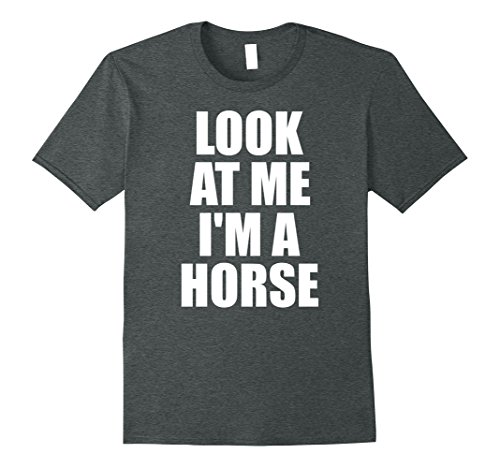 Mens Look At Me I'm A Horse Halloween Costume T-Shirt Small Dark (Look At Halloween Costumes)