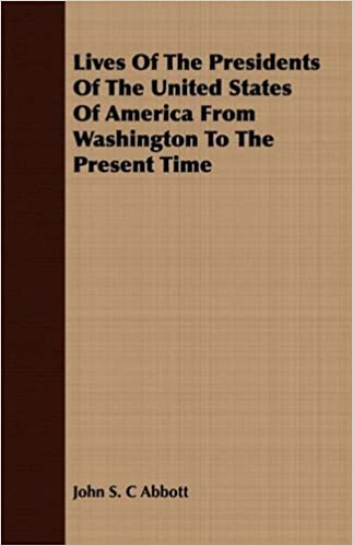 lives of the presidents of the united states of america from washington to the present time john s c abbott amazoncom books - Presidents Of The United States Of America