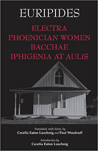 Electra, Phoenician Women, Bacchae, and Iphigenia at Aulis (Hackett Classics)