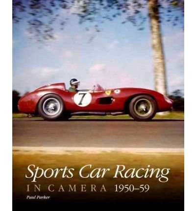 [ Sports Car Racing in Camera 1950-1959 ] By Parker, Paul ( Author ) [ 2010 ) [ (Sports Car Racing In Camera)