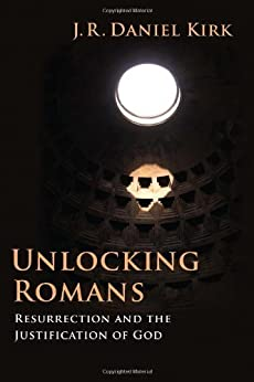 Unlocking Romans: Resurrection and the Justification of God by [Kirk, J.R. Daniel]