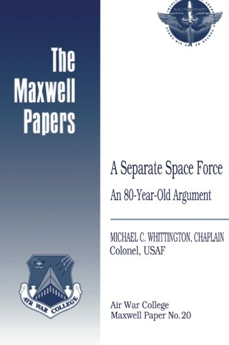Download A Separate Space Force: An 80-Year-Old Argument: Maxwell Paper No. 20 pdf