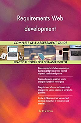 Requirements Web development All-Inclusive Self-Assessment - More than 660 Success Criteria, Instant Visual Insights, Comprehensive Spreadsheet Dashboard, Auto-Prioritized for Quick Results