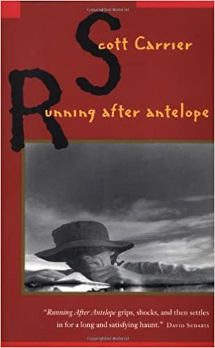 Running After Antelope: Scott Carrier: 9781582431796: Amazon