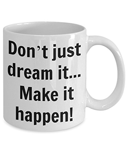 INSPIRATIONAL COFFEE MUG. Don't just dream it. Make it happen – 11oz White Ceramic – Printed in the USA – Powerful Motivational Quotes & (Regalos Originales Para Halloween)