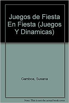 Juegos de Fiesta En Fiesta (Juegos Y Dinamicas)