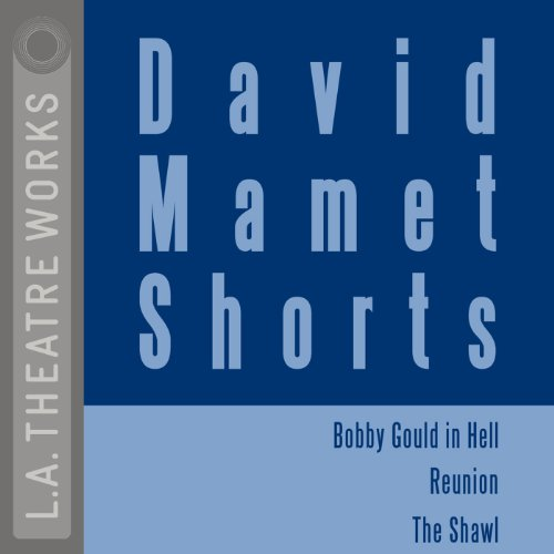 David Mamet Shorts: Bobby Gould in Hell, Reunion, The Shawl