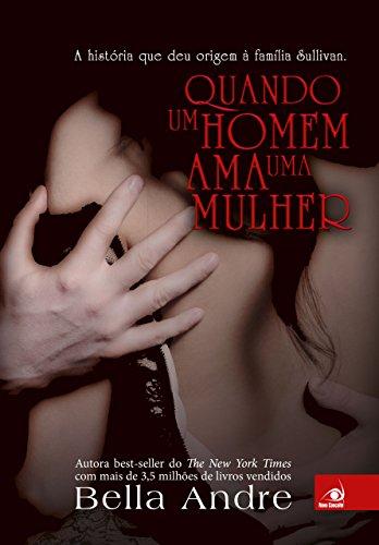 Quando um homem ama uma mulher (Bella Andre Livro 10) (Portuguese Edition) (Livro Cinquenta Tons De Cinza)