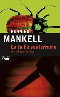 La faille souterraine : et autres enquêtes, Mankell, Henning