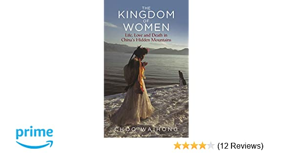 The Kingdom of Women: Life, Love and Death in China's Hidden