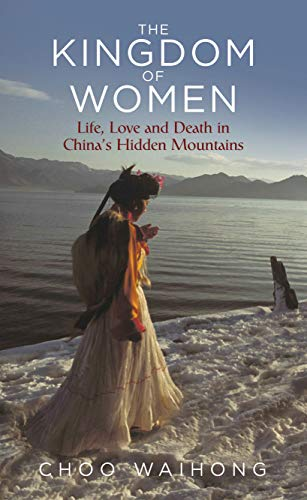 (The Kingdom of Women: Life, Love and Death in China's Hidden Mountains)