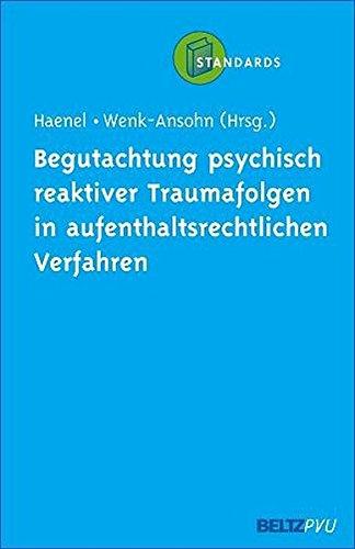Begutachtung psychisch reaktiver Traumafolgen in aufenthaltsrechtlichen Verfahren