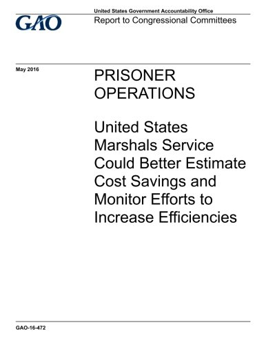 Read Online Prisoner operations : United States Marshals Service could better estimate cost savings and monitor efforts to increase efficiences : report to congressional committees. ebook
