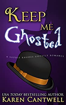 Keep Me Ghosted (A Sophie Rhodes Ghostly Romane Book 1) by [Cantwell, Karen]