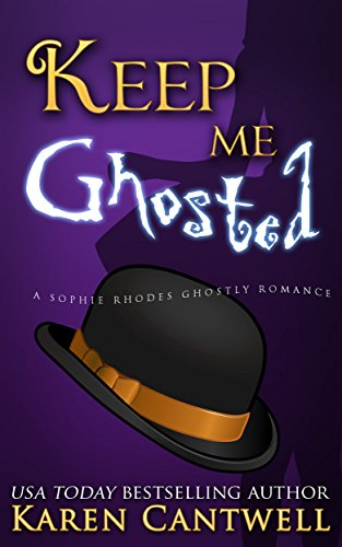 Keep Me Ghosted (Sophie Rhodes Ghostly Romance Book 1) by [Cantwell, Karen]