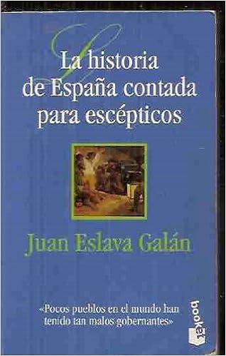 La historia de España contada para escepticos: Amazon.es: Juan Eslava Galan: Libros