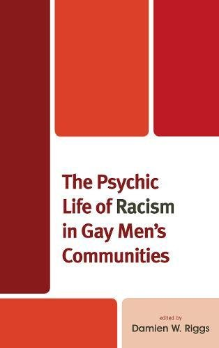 The Psychic Life of Racism in Gay Men's Communities (Critical Perspectives on the Psychology of Sexuality, Gender, and Queer Studies)