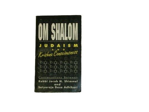 Om Shalom Judaism and Krishna Consciousness: Conversations Between Rabbi Jacob N. Shimmel and Satyaraja Dasa Adhikari