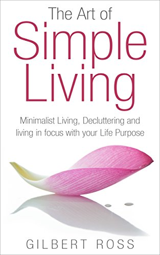 The art of simple living minimalist living decluttering and living the art of simple living minimalist living decluttering and living in focus with your fandeluxe Image collections