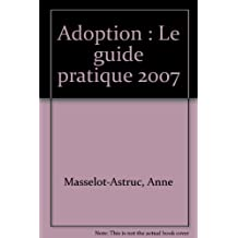 ADOPTION : LE GUIDE PRATIQUE 2007