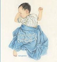 Que fais-tu bébé ? par Zhihong He