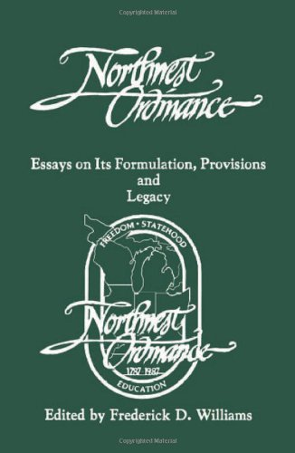 The Northwest Ordinance: Essays on Its Formulation, Provisions, and Legacy (Provisions Of The Northwest Ordinance Of 1787)