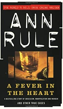 A Fever in the Heart : Ann Rule's Crime Files, Volume III 0671793551 Book Cover
