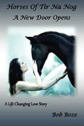 Horses Of Tir Na Nog: A New Door Opens (Volume 1)