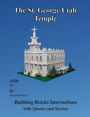 The St. George Utah Temple: Building Bricks Instructions with Quotes and Stories