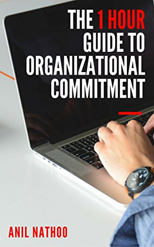 The 1 Hour Guide to ORGANIZATIONAL COMMITMENT: Understanding the...