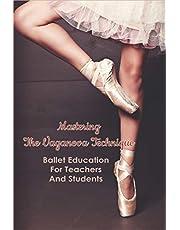 Mastering The Vaganova Technique: Ballet Education For Teachers And Students: Vaganova Ballet Syllabus