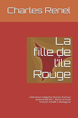 La fille de l'Île Rouge: Littérature malgache; Roman d'amour sentimental de C. Renel, écrivain français installé à Madagscar (French Edition)