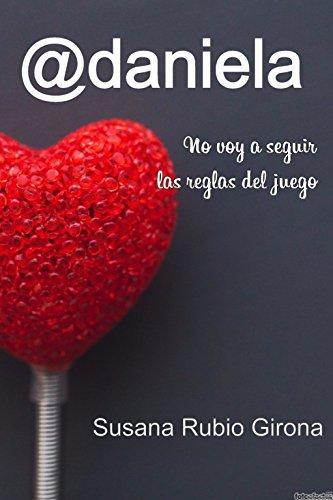 Portada del libro Daniela: no voy a seguir las reglas del juego de Susana Rubio Girona