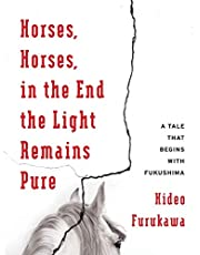 Furukawa, H: Horses, Horses, in the End the Light Remains Pu: A Tale That Begins with Fukushima