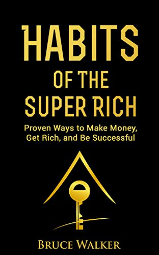 [D.o.w.n.l.o.a.d] Habits of The Super Rich: Find Out How Rich People Think and Act Differently (Proven Ways to Make Mo D.O.C