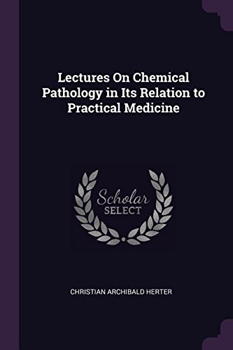 Lectures On Chemical Pathology in Its Relation to Practical Medicine
