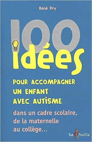 Amazon Fr 100 Idees Pour Accompagner Un Enfant Avec