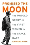 img - for Promised the Moon: The Untold Story of the First Women in the Space Race by Stephanie Nolen (2003-07-09) book / textbook / text book