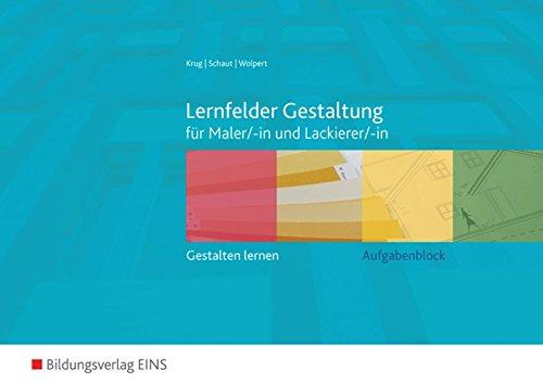 Lernfelder Gestaltung: gestalten lernen für Maler/-innen und Lackierer/-innen: Aufgabenblock Broschüre – 3. September 2007 Rudolf Krug Josef Schaut Gisela Wolpert Bildungsverlag EINS