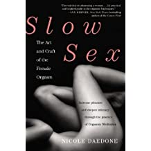 Slow Sex: The Art and Craft of the Female Orgasm by Nicole Daedone (May 22 2012)