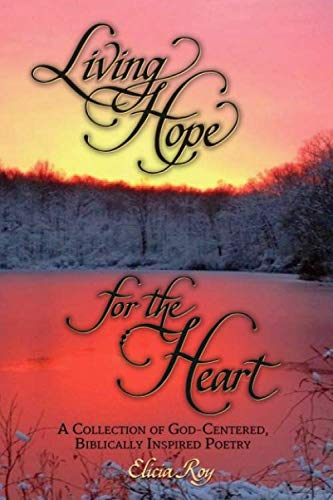 Living Hope For The Heart: A Collection of God-Centered, Biblically Inspired Poetry