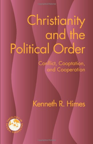 Christianity and the Political Order: Conflict, Cooptation, and Cooperation (Theology in Global Perspective) (Theology i