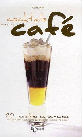 Cocktails à base de café : 80 Recettes savoureuses du simplissime cappuccino aux desserts les plus originaux Relié – 9 juin 2006 Sherri Johns Anna Clercq-Roques De Vecchi 273288992X