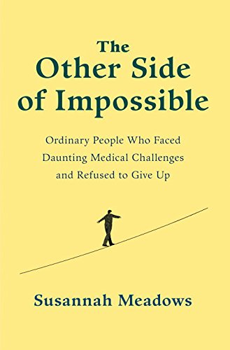 Book Cover: The Other Side of Impossible: Ordinary People Who Faced Daunting Medical Challenges and Refused to Give Up