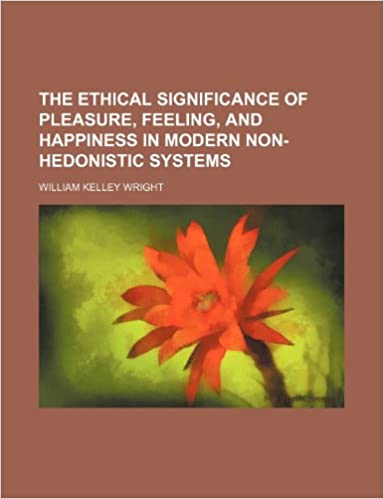 Book The ethical significance of pleasure, feeling, and happiness in modern non-hedonistic systems
