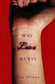 Why Love Hurts: A Sociological Explanation por [Illouz, Eva]